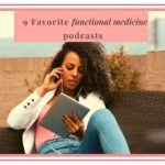 9 Top Functional Medicine Podcasts You Should Listen to