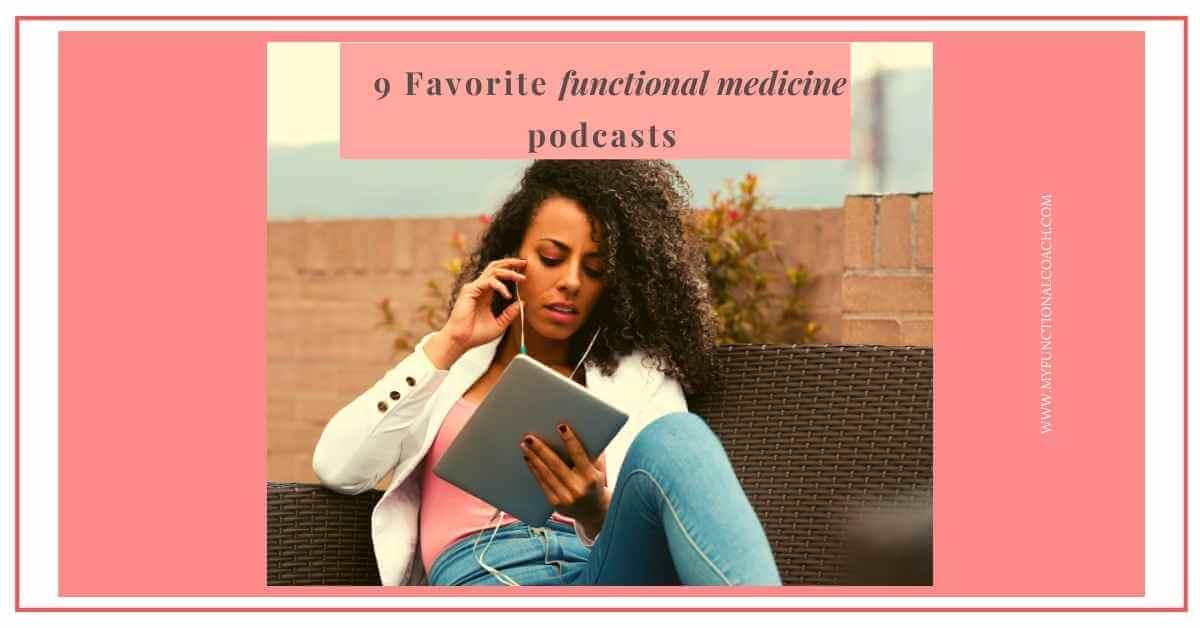 9 favorite functional medicine podcasts